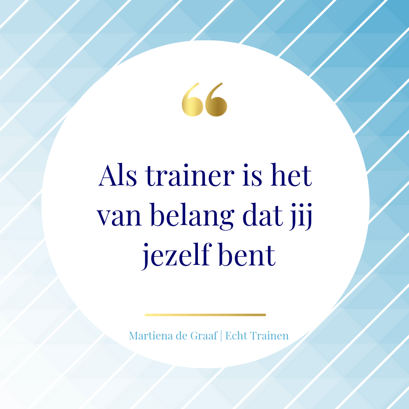 Als trainer is het van belang dat jij jezelf bent